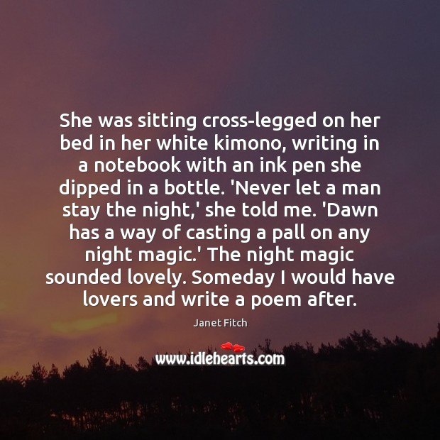She was sitting cross-legged on her bed in her white kimono, writing Janet Fitch Picture Quote