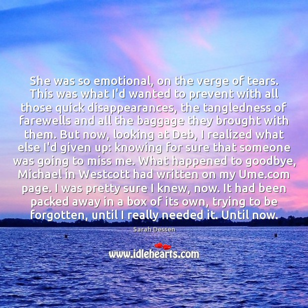 She was so emotional, on the verge of tears. This was what Sarah Dessen Picture Quote