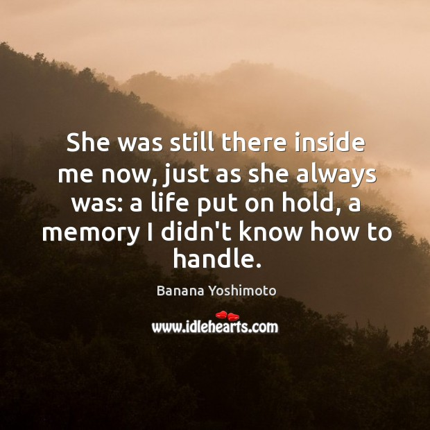 She was still there inside me now, just as she always was: Image