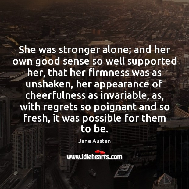 Image, She was stronger alone; and her own good sense so well supported