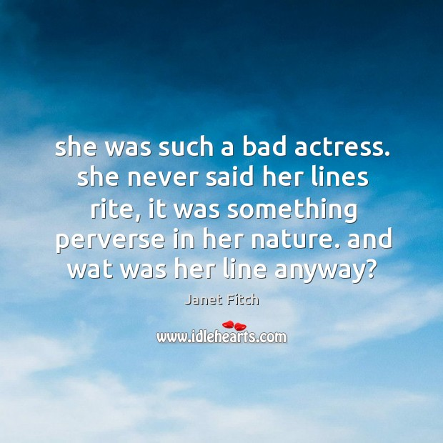 She was such a bad actress. she never said her lines rite, Image
