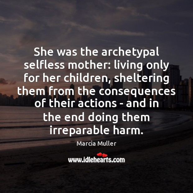 Image, She was the archetypal selfless mother: living only for her children, sheltering