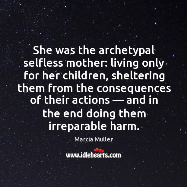 She was the archetypal selfless mother: living only for her children, sheltering them from the consequences Image