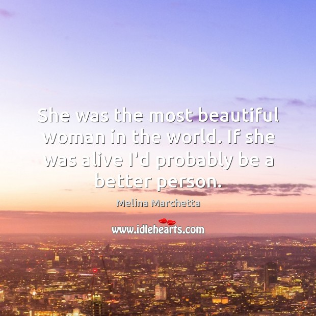She was the most beautiful woman in the world. If she was Melina Marchetta Picture Quote