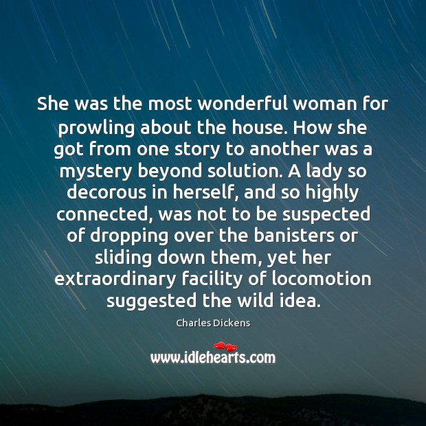 She was the most wonderful woman for prowling about the house. How Image