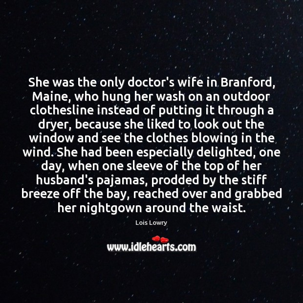 She was the only doctor's wife in Branford, Maine, who hung her Lois Lowry Picture Quote