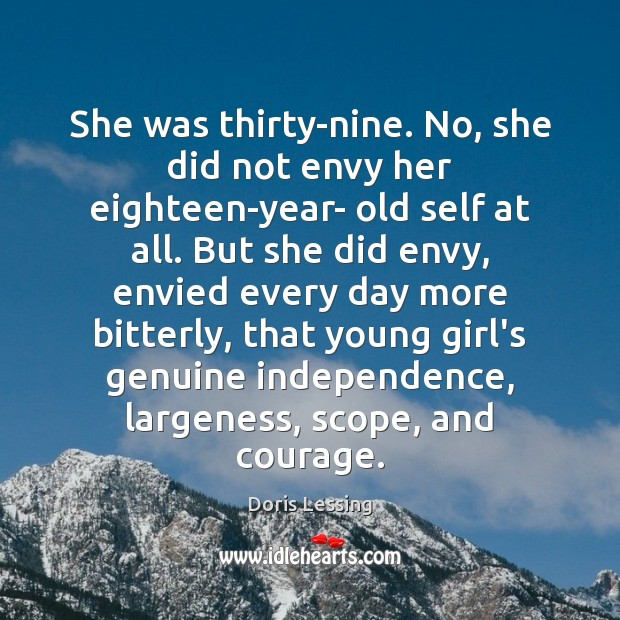 She was thirty-nine. No, she did not envy her eighteen-year- old self Doris Lessing Picture Quote