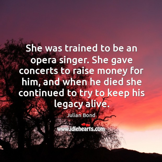 Image, She was trained to be an opera singer. She gave concerts to raise money for him