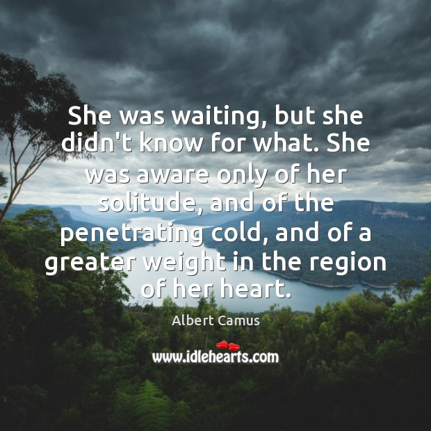 She was waiting, but she didn't know for what. She was aware Image