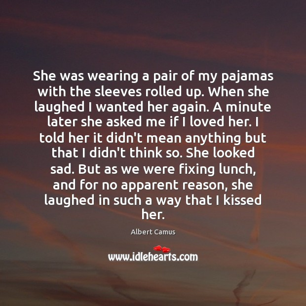 She was wearing a pair of my pajamas with the sleeves rolled Albert Camus Picture Quote