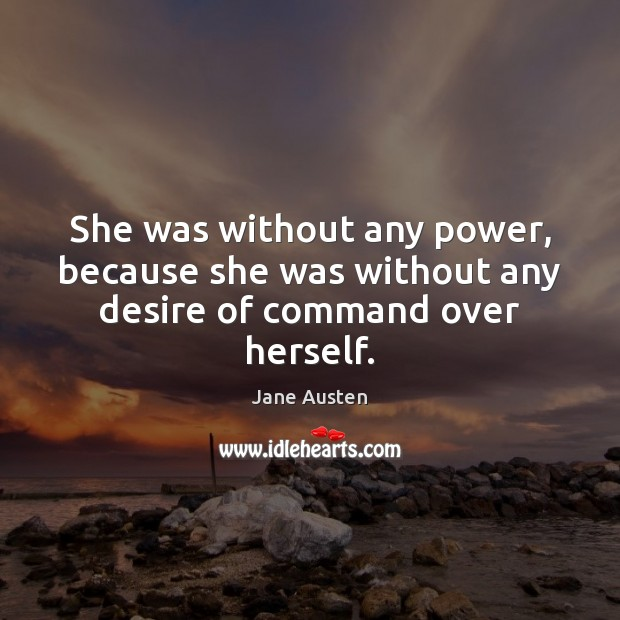 Image, She was without any power, because she was without any desire of command over herself.