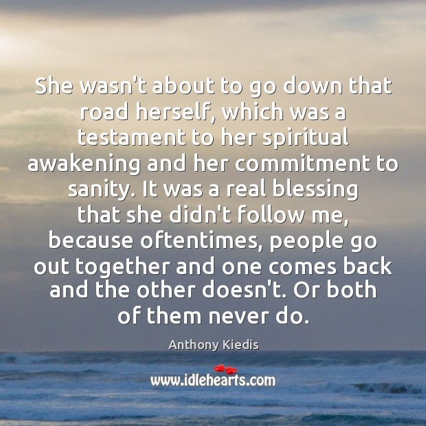 She wasn't about to go down that road herself, which was a Awakening Quotes Image
