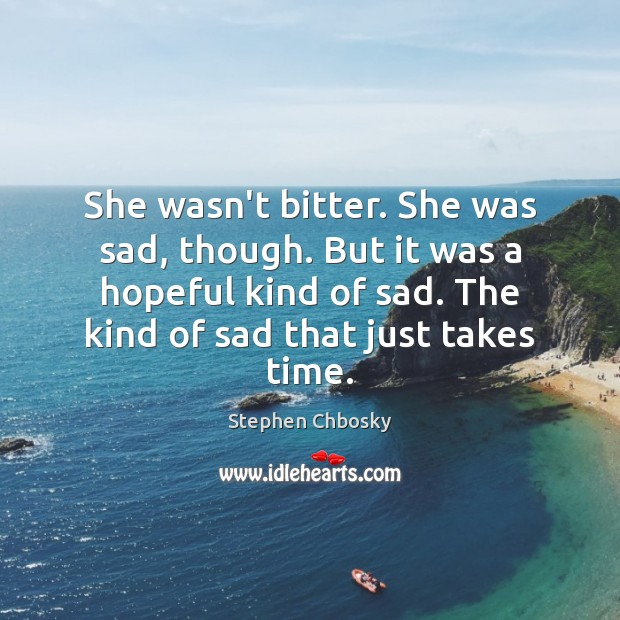 She wasn't bitter. She was sad, though. But it was a hopeful Image