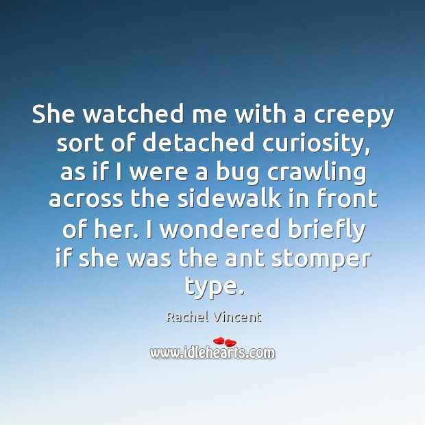 She watched me with a creepy sort of detached curiosity, as if Image