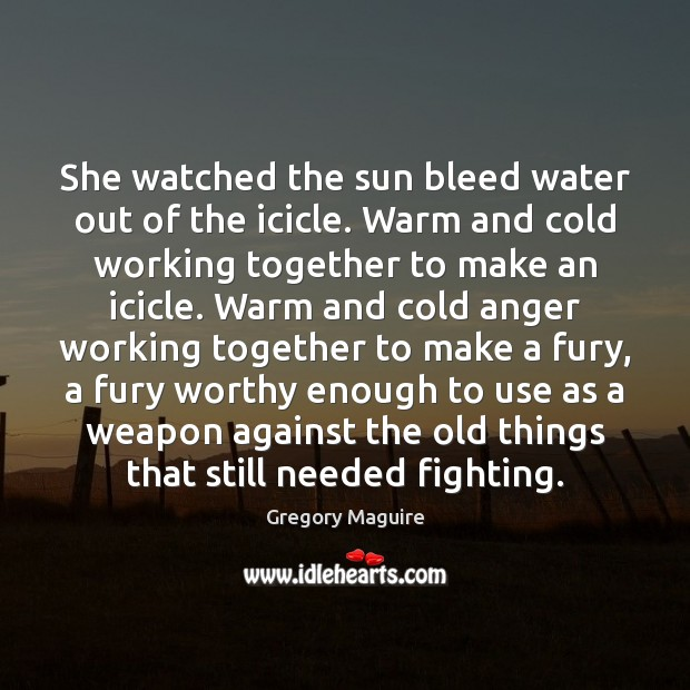 She watched the sun bleed water out of the icicle. Warm and Image