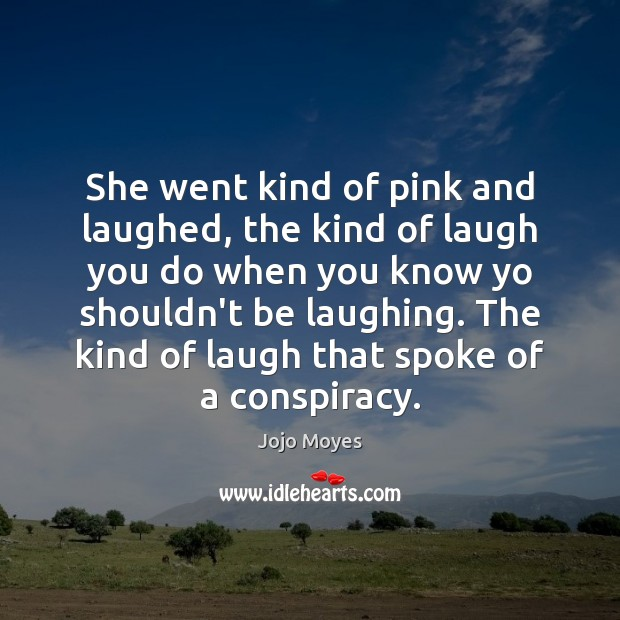 She went kind of pink and laughed, the kind of laugh you Image