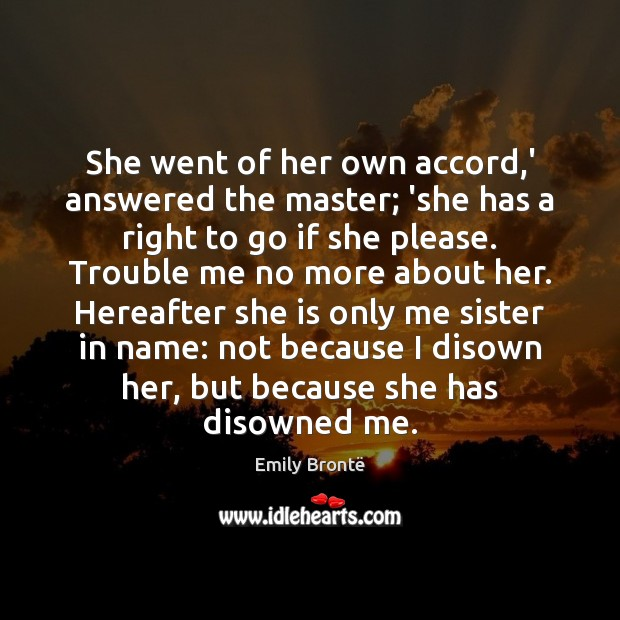 She went of her own accord,' answered the master; 'she has Image