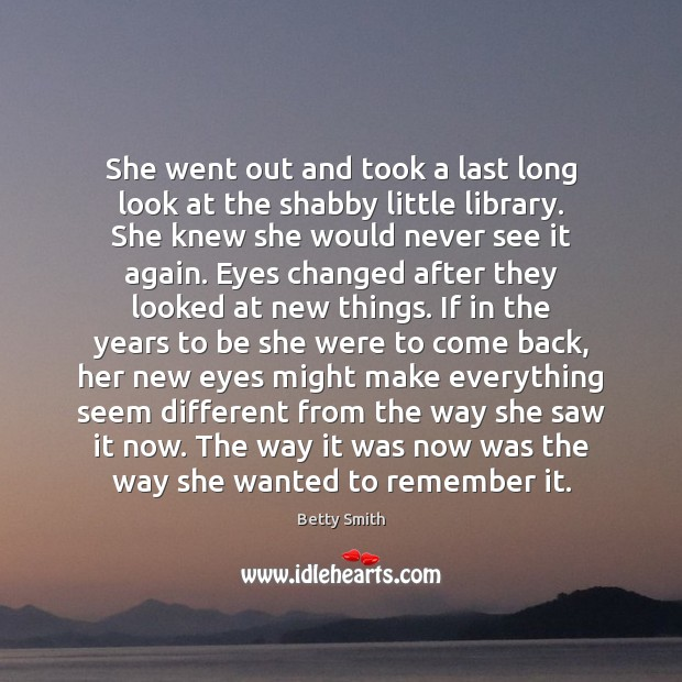 She went out and took a last long look at the shabby Betty Smith Picture Quote