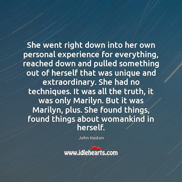 She went right down into her own personal experience for everything, reached John Huston Picture Quote
