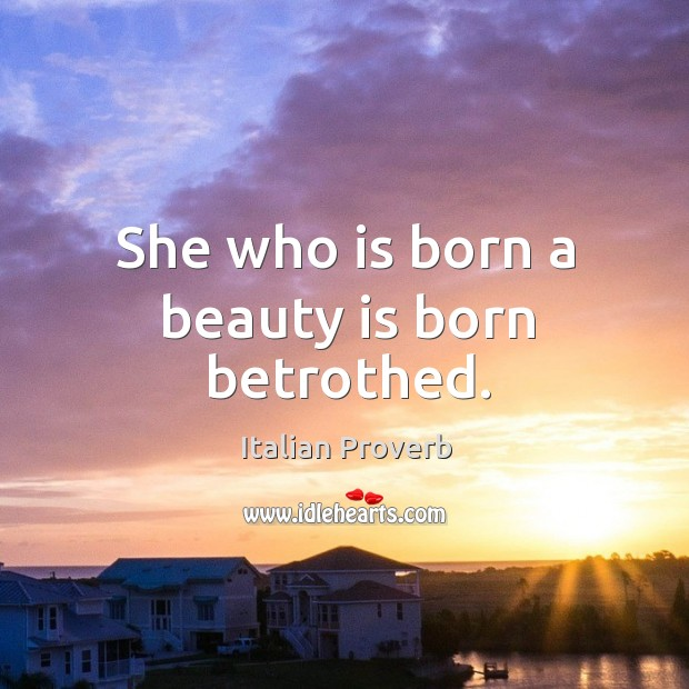 Image, She who is born a beauty is born betrothed.