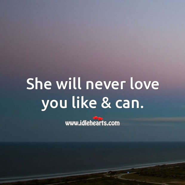 She will never love you like & can. Image