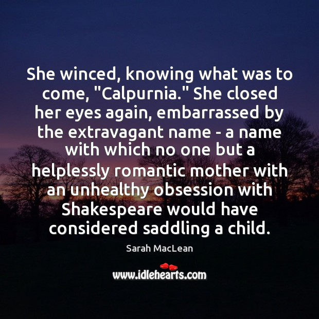 """She winced, knowing what was to come, """"Calpurnia."""" She closed her eyes Sarah MacLean Picture Quote"""