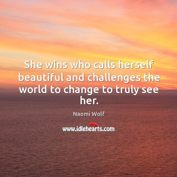 Image, She wins who calls herself beautiful and challenges the world to change to truly see her.