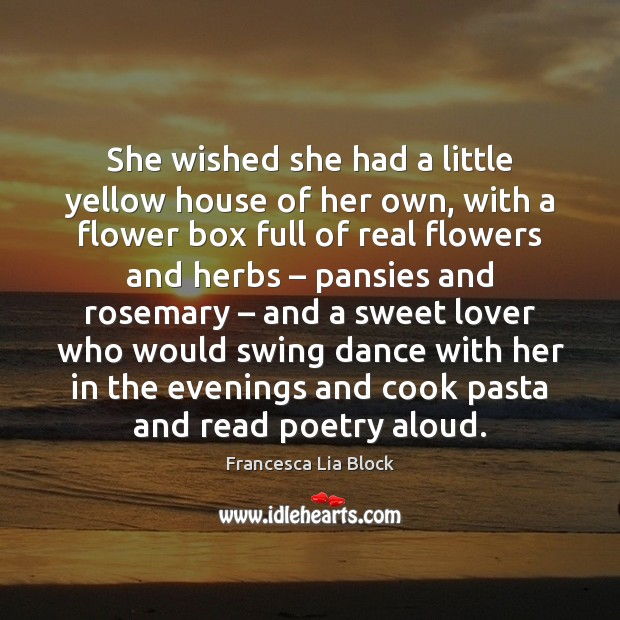 She wished she had a little yellow house of her own, with Flowers Quotes Image