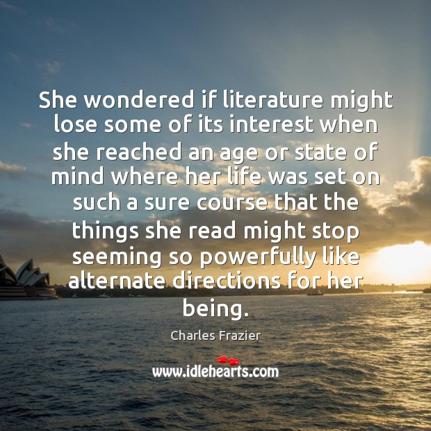 She wondered if literature might lose some of its interest when she Charles Frazier Picture Quote