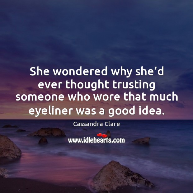 Image, She wondered why she'd ever thought trusting someone who wore that