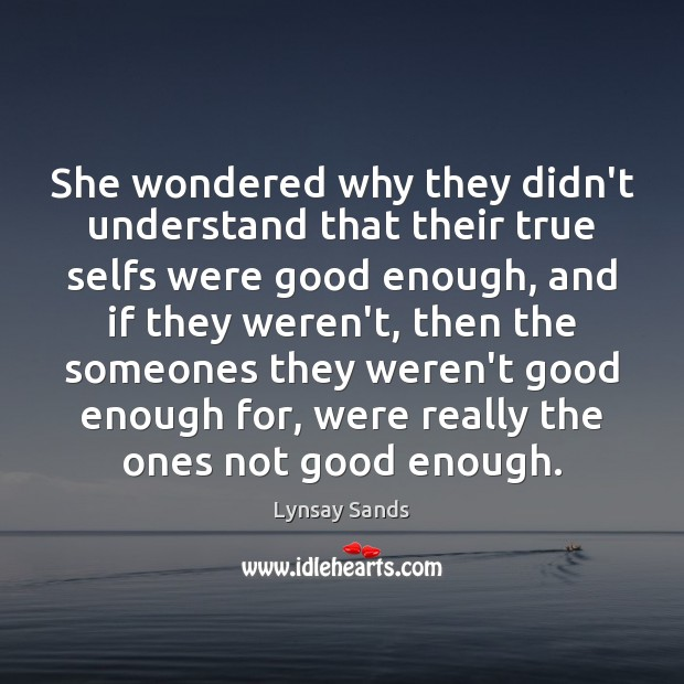 She wondered why they didn't understand that their true selfs were good Lynsay Sands Picture Quote