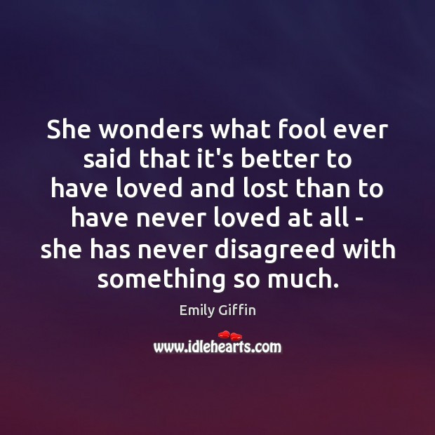 Image, She wonders what fool ever said that it's better to have loved