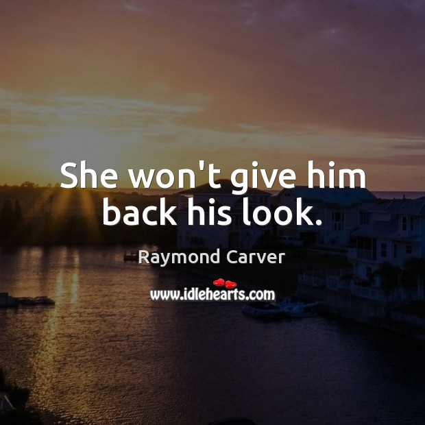 She won't give him back his look. Image