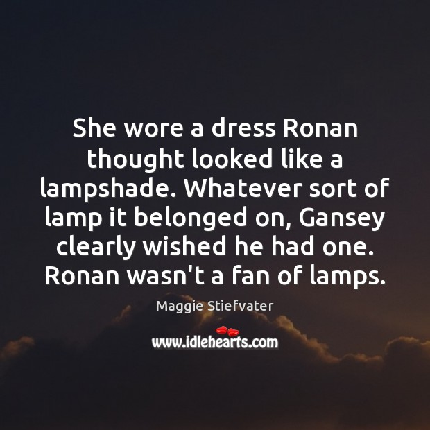 She wore a dress Ronan thought looked like a lampshade. Whatever sort Image