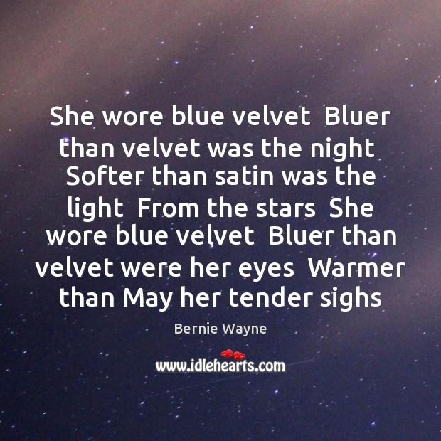 Image, She wore blue velvet  Bluer than velvet was the night  Softer than