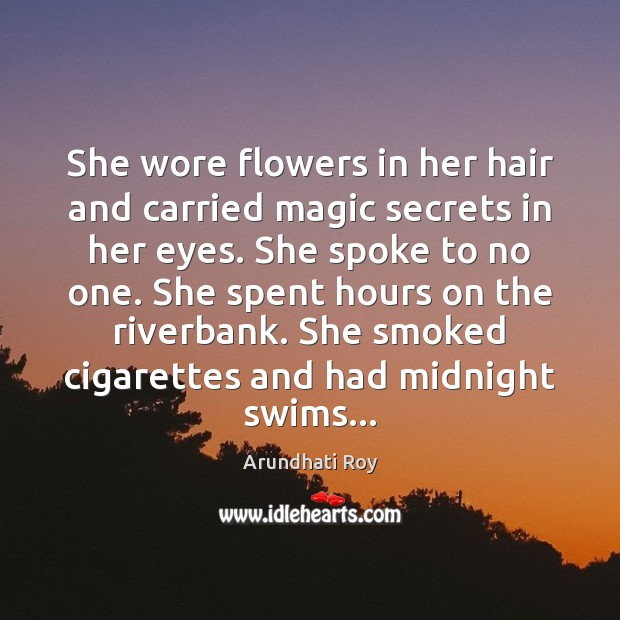She wore flowers in her hair and carried magic secrets in her Image