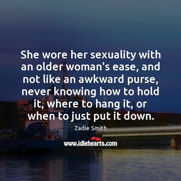 She wore her sexuality with an older woman's ease, and not like Image