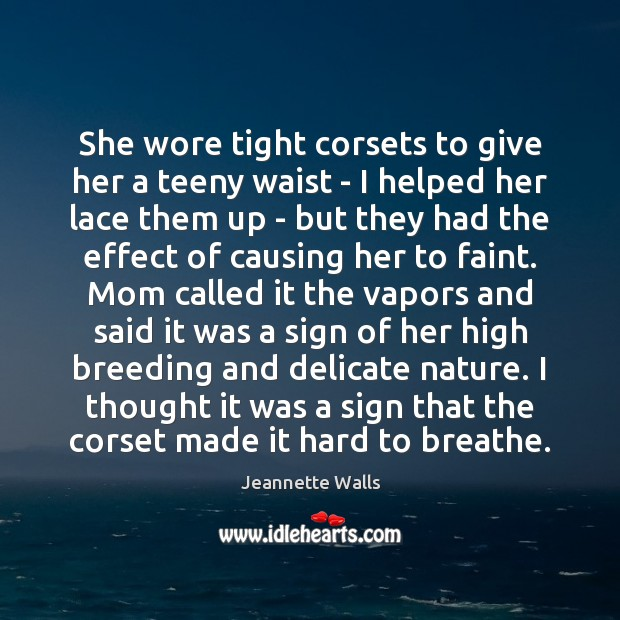 She wore tight corsets to give her a teeny waist – I Jeannette Walls Picture Quote