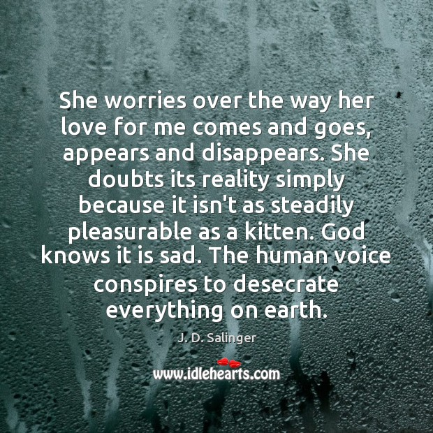 She worries over the way her love for me comes and goes, J. D. Salinger Picture Quote