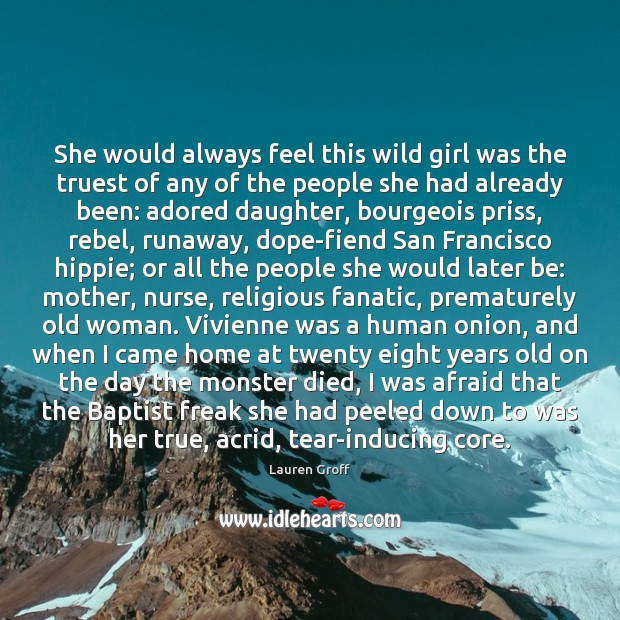 She would always feel this wild girl was the truest of any Lauren Groff Picture Quote