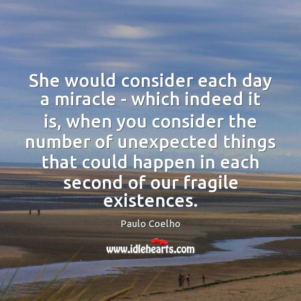 Image, She would consider each day a miracle – which indeed it is,