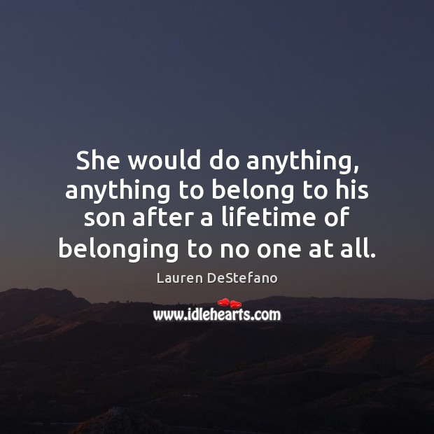 She would do anything, anything to belong to his son after a Lauren DeStefano Picture Quote