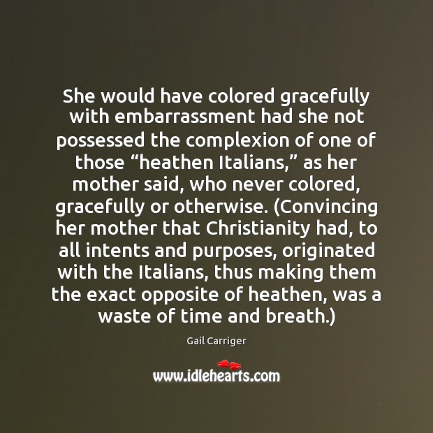 She would have colored gracefully with embarrassment had she not possessed the Gail Carriger Picture Quote