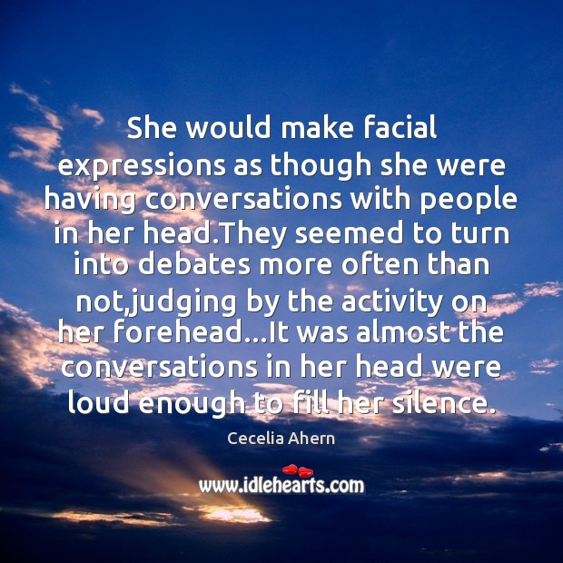 She would make facial expressions as though she were having conversations with Image