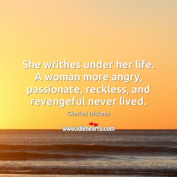She writhes under her life. A woman more angry, passionate, reckless, and Image