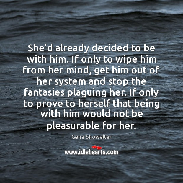 Gena Showalter Picture Quote image saying: She'd already decided to be with him. If only to wipe