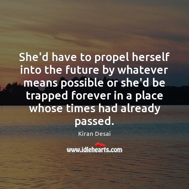 She'd have to propel herself into the future by whatever means possible Image