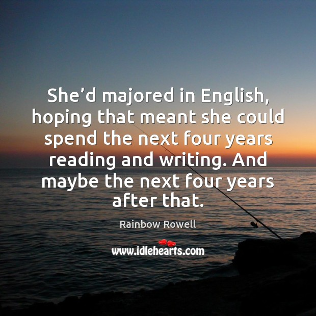 She'd majored in English, hoping that meant she could spend the Rainbow Rowell Picture Quote