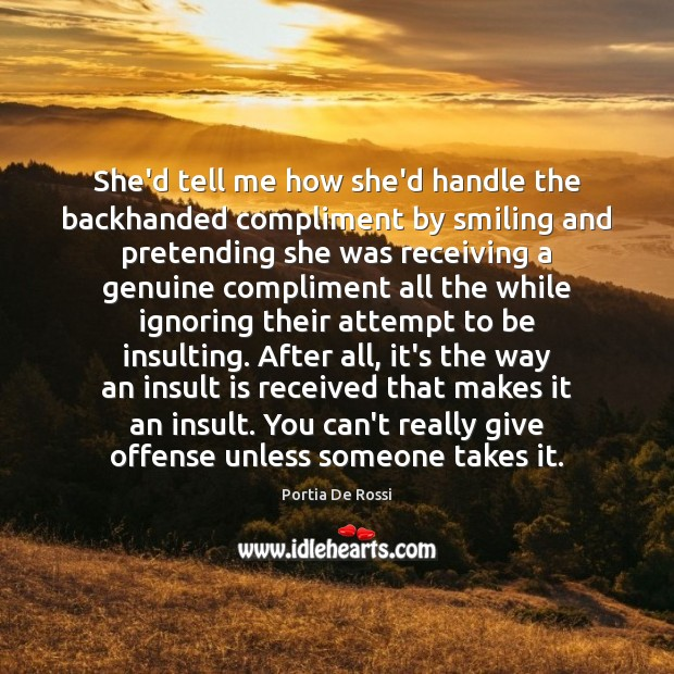 Image, She'd tell me how she'd handle the backhanded compliment by smiling and