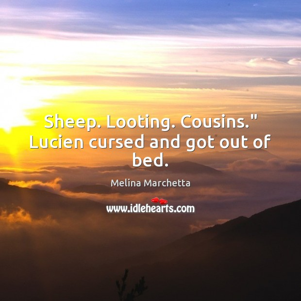 """Sheep. Looting. Cousins."""" Lucien cursed and got out of bed. Melina Marchetta Picture Quote"""